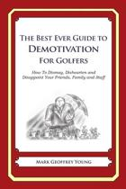 The Best Ever Guide to Demotivation for Golfers
