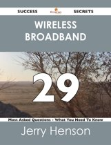 wireless broadband 29 Success Secrets - 29 Most Asked Questions On wireless broadband - What You Need To Know