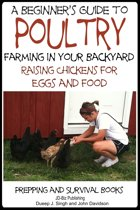 A Beginner's Guide to Poultry Farming in Your Backyard: Raising Chickens for Eggs and Food