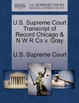 U.S. Supreme Court Transcript of Record Chicago & N W R Co V. Gray