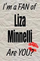 I'm a Fan of Liza Minnelli Are You? Creative Writing Lined Journal