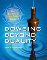Dowsing Beyond Duality: Access Your Power to Create Positive Change