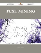 text mining 93 Success Secrets - 93 Most Asked Questions On text mining - What You Need To Know