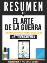 El Arte De La Guerra: La Interpretacion Definitiva Del Libro Clasico De Sun Tzu - Resumen Del Libro De Stephen Kaufman