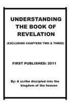 Understanding the Book of Revelation(excluding Chapters Two and Three)