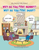 Why Do You Pray, Mommy? Why Do You Pray, Daddy?