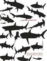 Every Week Is Shark Week 2018-2019 Large 18 Month Academic Planner Calendar: July 2018 To December 2019 Weekly and Monthly Large 8.5x11 Organizer with