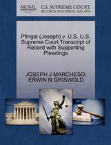 Pfingst (Joseph) V. U.S. U.S. Supreme Court Transcript of Record with Supporting Pleadings