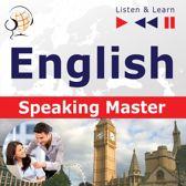 English. Speaking Master (Proficiency level: Intermediate / Advanced B1-C1 – Listen & Learn)