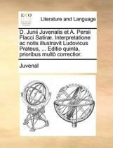 D. Junii Juvenalis Et A. Persii Flacci Satirae. Interpretatione AC Notis Illustravit Ludovicus Prateus, ... Editio Quinta, Prioribus Multo Correctior.