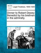 Dinner to Robert Dewey Benedict by His Brethren in the Admiralty.