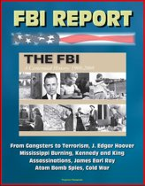 FBI Report: The FBI - A Centennial History, 1908-2008, From Gangsters to Terrorism, J. Edgar Hoover, Mississippi Burning, Kennedy and King Assassinations, James Earl Ray, Atom Bomb Spies, Cold War