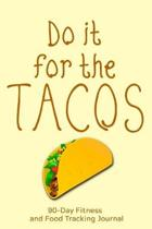 Do it For the Tacos: 90-Day Fitness and Food Tracking Journal