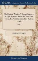 The Poetical Works of Edmund Spenser. in Eight Volumes. from the Text of Mr. Upton, &c. with the Life of the Author. ... of 8; Volume 4