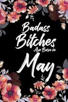 Badass Bitches Are Born In May: Weekly 100 page 6 x 9 Floral pattern Water Color Planner and Notebook For a May birthday unique gifts for women or her