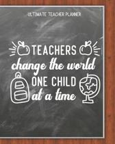Teachers Change The World One Child At A Time - Ultimate Teacher Planner: Notebook with Features: Scheduler, Contacts, Expenses, Field Trip Log, Progr