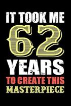 It Took Me 62 Years To Create This Masterpiece: Funny Birthday Gift For Men And Women - 62nd Birthday Gift For 62 Years Old Men and Women... Diary, 12