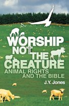 Worship Not the Creature: Animal Rights and the Bible