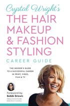 Crystal Wright's The Hair Makeup & Fashion Styling Career Guide