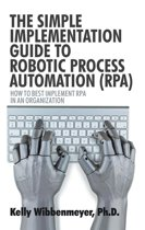The Simple Implementation Guide to Robotic Process Automation (Rpa)