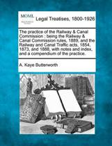 The Practice of the Railway & Canal Commission