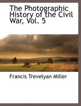 The Photographic History of the Civil War, Vol. 5