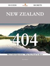 New Zealand 404 Success Secrets - 404 Most Asked Questions On New Zealand - What You Need To Know