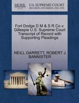 Fort Dodge D M & S R Co V. Gillespie U.S. Supreme Court Transcript of Record with Supporting Pleadings
