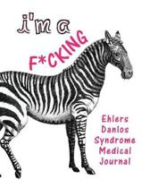 I'm a F*cking Ehlers Danlos Syndrome Medical Journal
