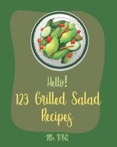 Hello! 123 Grilled Salad Recipes: Best Grilled Salad Cookbook Ever For Beginners [Grilling Vegetable Recipe, Seafood Salad Recipe, Thai Salad Recipe,
