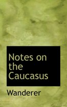 Notes on the Caucasus