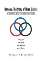 Hamagel: The Story of Three Sisters: Volume I: Rise of the Industry