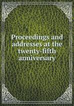 Proceedings and Addresses at the Twenty-Fifth Anniversary