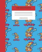 Wide Ruled Notebook Composition Book: Cute Novelty Gift for Girls Boys Teens & Kids. 8'' x 10'' 120 Pages. Cool Pizza Cover