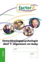 Factor-E ontwikkelingspsychologie deel 1: ontwikkelingspsychologie algemeen en de ontwikkeling van de baby Cursus