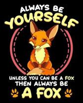 Always Be Yourself Unless You Can Be A Fox Then Always Be A Fox: Always Be Yourself Unless Fox 2020-2021 Weekly Planner & Gratitude Journal (110 Pages