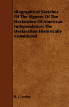 Biographical Sketches Of The Signers Of The Declaraton Of American Independence