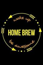 Wake Up Home Brew Be Awesome Cool Notebook for Homebrewers, College Ruled Journal