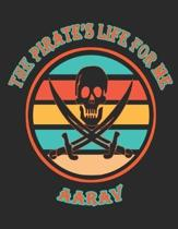 The Pirate's Life For Me Aarav: 8.5x11. 110 page. Wide Rule. Funny Pirate Vintage Skull Crossbone Sword journal composition book (Notebook School Offi