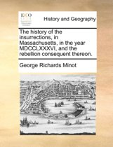 The History of the Insurrections, in Massachusetts, in the Year MDCCLXXXVI, and the Rebellion Consequent Thereon