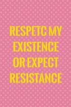 Respetc My Existence Or Expect Resistance