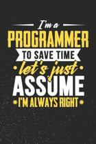 I'm A Programmer To Save Time Let's Just Assume I'm Always Right