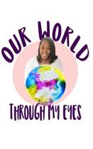 Our World Through My Eyes