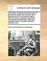 The History of the Life and Adventures of the Famous Knight Don Quixote, de La Mancha, and His Humourous Squire Sancho Panca, Continued. by Alonso Fernandez de Avellaneda. Now First Translated from the Original Spanish Volume 2 of 2