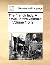The French Lady. a Novel. in Two Volumes. ... Volume 1 of 2