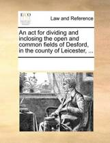 An ACT for Dividing and Inclosing the Open and Common Fields of Desford, in the County of Leicester,