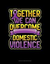 Together We Can Overcome Domestic Violence: Unruled Composition Book