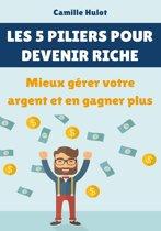 Les 5 piliers pour devenir riche : Mieux gérer votre argent et en gagner plus