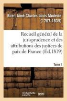 Recueil G n ral Et Raisonn de la Jurisprudence Et Des Attributions Des Justices de Paix de France