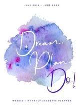 Dream. Plan. Do! - July 2019 - June 2020 - Weekly + Monthly Academic Planner